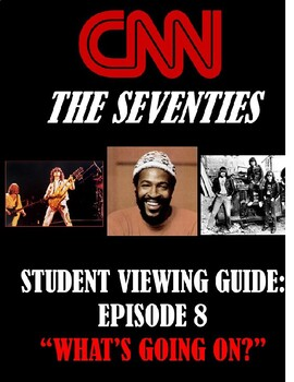 """CNN: The Seventies - Episode 8 - """"What's Going On?"""" - Student Viewing Guide"""