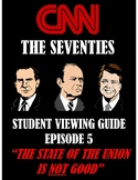 "CNN: The Seventies - ""The State of the Union is Not Good""  Viewing Guide"