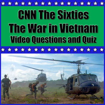 CNN The Sixties Episode 4: The War in Vietnam Video Questions and Viewing Quiz