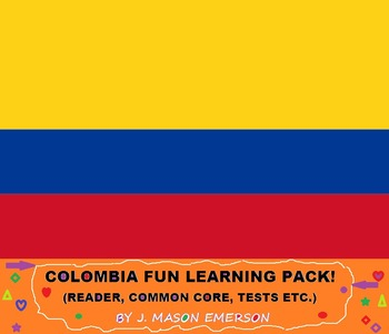 COLOMBIA FUN LEARNING PACK! (FUN, COMMON CORE, TESTS ETC)
