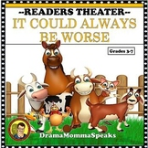 COMICAL READER'S THEATER SCRIPT: IT COULD ALWAYS BE WORSE