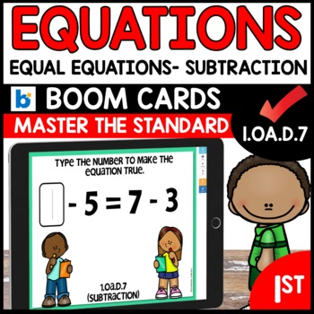 MATH ASSESSMENT 1.OA.D.7 EQUAL EQUATIONS SUB Boom Cards Distance Learning