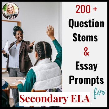 Question Stems for Secondary ELA-- 200+ Stems & Essay Prompts (COMMON CORE)