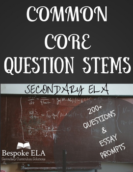 COMMON CORE Question Stems for Secondary ELA-- 200+ Stems