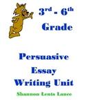 COMMON CORE STANDARD BASED Persuasive Essay Writing Unit for Grades 3-6