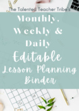 COMPLETELY EDITABLE MONTHLY, WEEKLY, AND DAILY LESSON PLAN BINDER!
