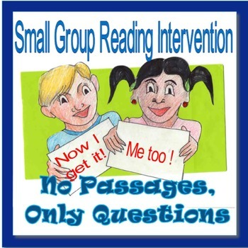 SMALL GROUP READING INTERVENTION: No Passages, Only Questions