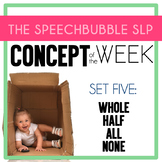 CONCEPT OF THE WEEK: SET 5 WHOLE, HALF, ALL, NONE
