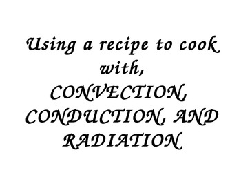 COOKING WITH CONDUCTION, CONVECTION, RADIATION SLIDE SHOW