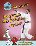 The Mighty Muscular and Skeletal Systems: How do my bones and muscles work?