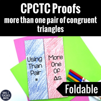 CPCTC Proofs Foldable (More Than One Pair of Congruent Triangles)
