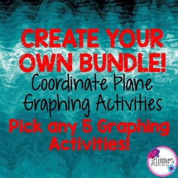 CREATE YOUR OWN BUNDLE! Any 5 Coordinate Plane Graphing Activities!