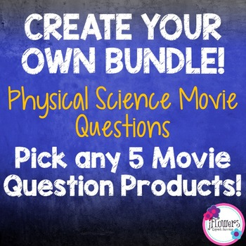 CREATE YOUR OWN BUNDLE! Any 5 Physical Science Movie Questions!