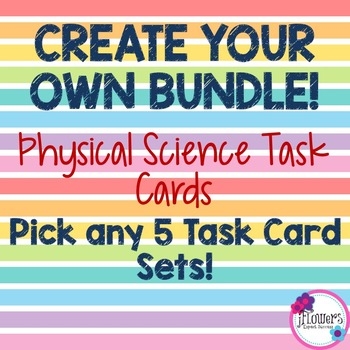 CREATE YOUR OWN BUNDLE! Any 5 Physical Science Task Card Sets!