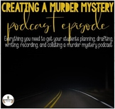 CREATING A MURDER MYSTERY PODCAST (ENTIRE UNIT OF WORK)