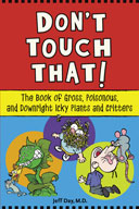 Don't Touch That! The Book of Gross, Poisonous, and Downright Icky Plants and Critters