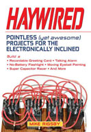 Haywired: Pointless (Yet Awesome) Projects for the Electro