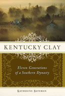 Kentucky Clay: Eleven Generations of a Southern Dynasty