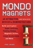 Mondo Magnets: 40 Attractive (and Repulsive) Devices and D
