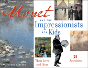Monet and the Impressionists for Kids: Their Lives and Ideas (21 Activities)