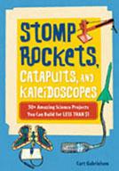 Stomp Rockets, Catapults, and Kaleidoscopes: 30+ Amazing S