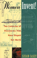 Women Invent! Two Centuries of Discoveries That Have Shaped Our World