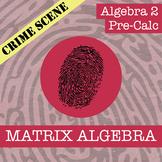 CSI: Algebra 2 & Pre-Calc - Matrix Algebra - Distance Learning Compatible