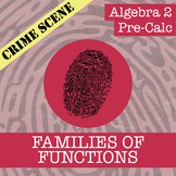 CSI: Algebra 2 & Pre-Calc - Families of Functions - Distance Learning Compatible