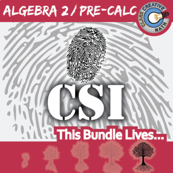 CSI: Algebra 2 / Pre-Calculus Curriculum BUNDLE -- 9 Crime Scene Investigations
