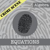 CSI: Algebra -- Unit 3 -- Solving Equations -- Crime Scene