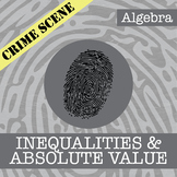 CSI: Algebra -- Unit 6 -- Inequalities & Absolute Value -- Crime Scene