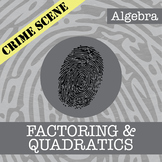 CSI: Algebra -- Unit 9 -- Factoring & Quadratics