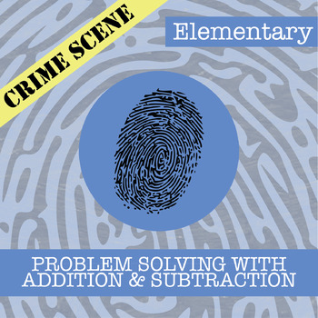 CSI: Elementary -- Unit 1 -- Problem Solving with Addition & Subtraction