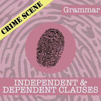CSI: Grammar - Independent & Dependent Clauses - Skill Building Review Activity