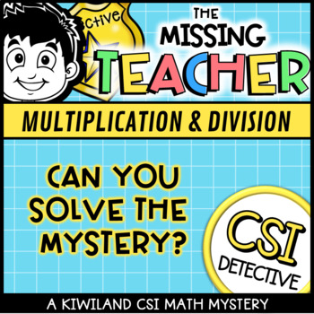 CSI- Multiplication and Division: The Case of the Missing Teacher STEM activity