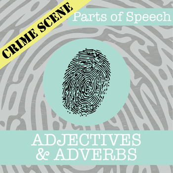CSI: Parts of Speech - Adjectives & Adverbs - Review Activities