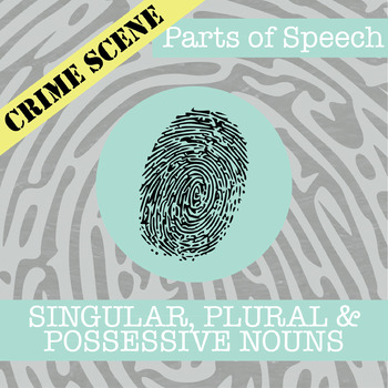 CSI: Parts of Speech - Singular, Plural & Possessive Nouns - Review Activities