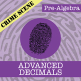 CSI: Pre-Algebra -- Unit 4 -- Advanced Decimals