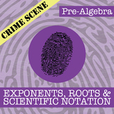 CSI: Pre-Algebra -- Unit 5 - Exponents, Roots & Scientific Notation