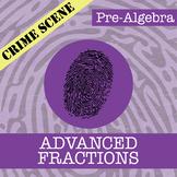 CSI: Pre-Algebra -- Unit 6 - Advanced Fractions