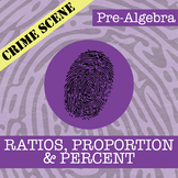 CSI: Pre-Algebra -- Ratio, Proportion & Percent -- Distance Learning Compatible