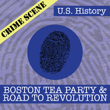 CSI: U.S. History - Boston Tea Party (the Road to Revolution)