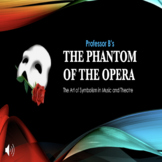 The Phantom of the Opera: The Art of Symbolism in Music and Theatre PPT Lesson