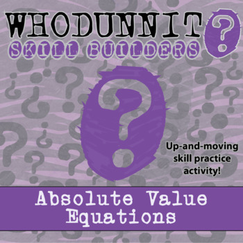 Whodunnit? -- Absolute Value Equations - Skill Building Class Activity