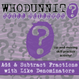 Whodunnit? -- Add/Sub Fractions with Like Denominators  - Skill Activity