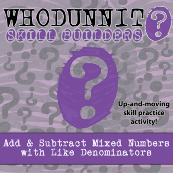 Whodunnit? -- Add & Sub Mixed Numbers w/Like Denominators - Skill Activity