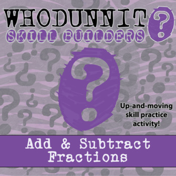 Whodunnit? -- Add & Subtract Fractions  - Skill Building Class Activity