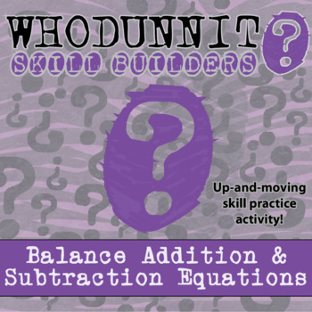 CSI: Whodunnit? -- Balancing Addition & Subtraction Equati