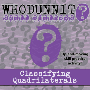 Whodunnit? -- Classifying Quadrilaterals - Skill Building Class Activity