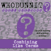 Whodunnit? -- Combining Like Terms - Skill Building Class Activity